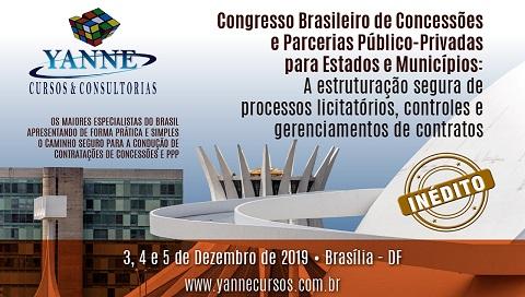 CONGRESSO BRASILEIRO DE CONCESSÕES E PARCERIAS PÚBLICO-PRIVADAS PARA ESTADOS E MUNICÍPIOS: A ESTRUTURAÇÃO SEGURA DE PROCESSOS LICITATÓRIOS, CONTROLES E GERENCIAMENTOS DE CONTRATOS. (BRASÍLIA/DF - 5, 6 E 7 DE MAIO DE 2020).