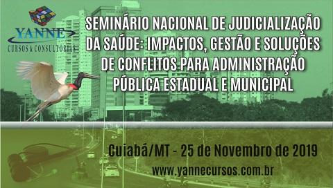 SEMINÁRIO NACIONAL DE JUDICIALIZAÇÃO DA SAÚDE:  IMPACTOS, GESTÃO E SOLUÇÕES DE CONFLITOS PARA ADMINISTRAÇÃO PÚBLICA ESTADUAL E MUNICIPAL. (CUIABÁ/MT - 25 DE NOVEMBRO DE 2019). CONFIRMADO!